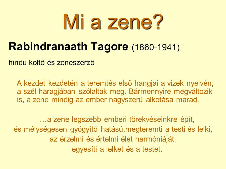Mi a zene? Rabindranaath Tagore (1860-1941) hindu költő és zeneszerző A kezdet kezdetén a teremtés első hangjai a vizek nyelvén, a szél haragjában szó