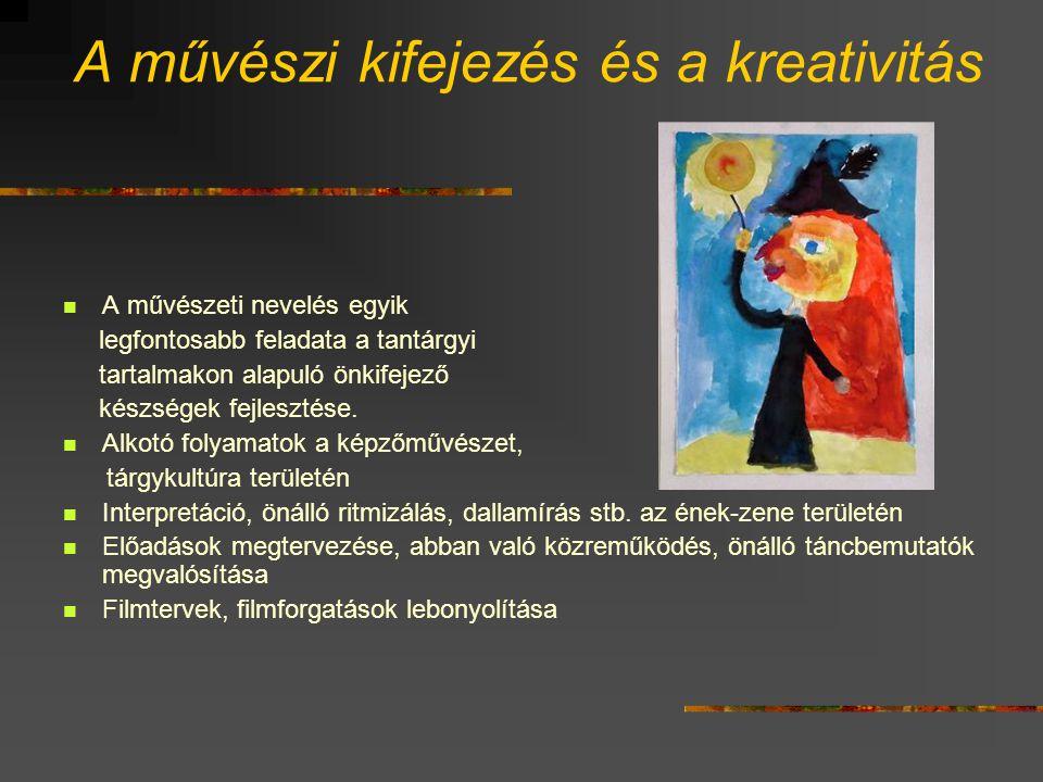 A művészi kifejezés és a kreativitás  A művészeti nevelés egyik legfontosabb feladata a tantárgyi tartalmakon alapuló önkifejező készségek fejlesztés