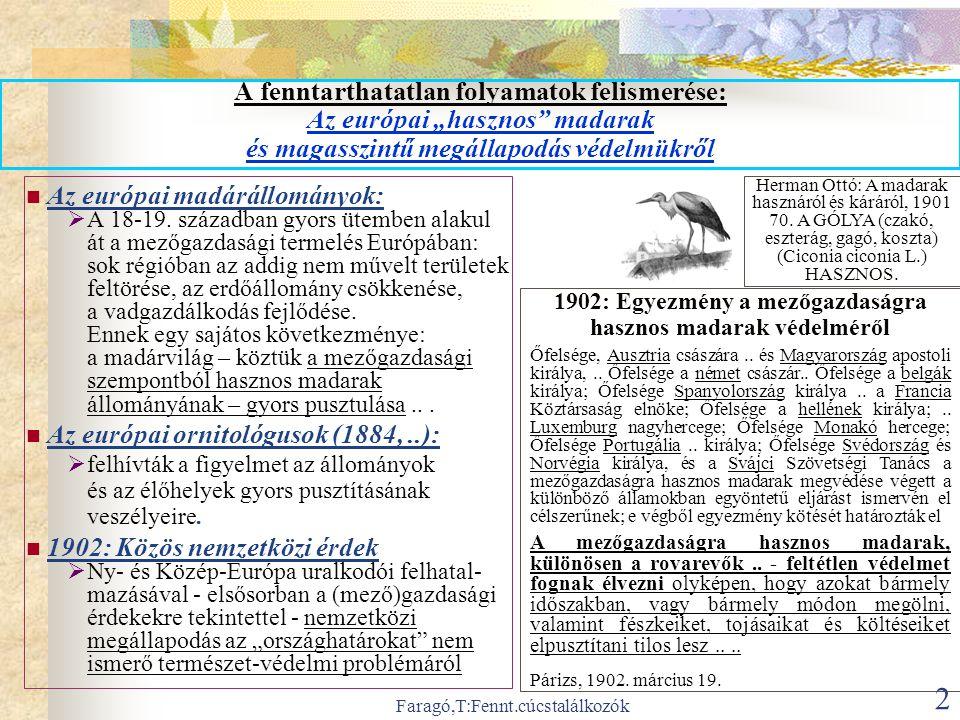"""Faragó,T:Fennt.cúcstalálkozók 2 A fenntarthatatlan folyamatok felismerése: Az európai """"hasznos madarak és magasszintű megállapodás védelmükről  Az európai madárállományok:  A 18-19."""