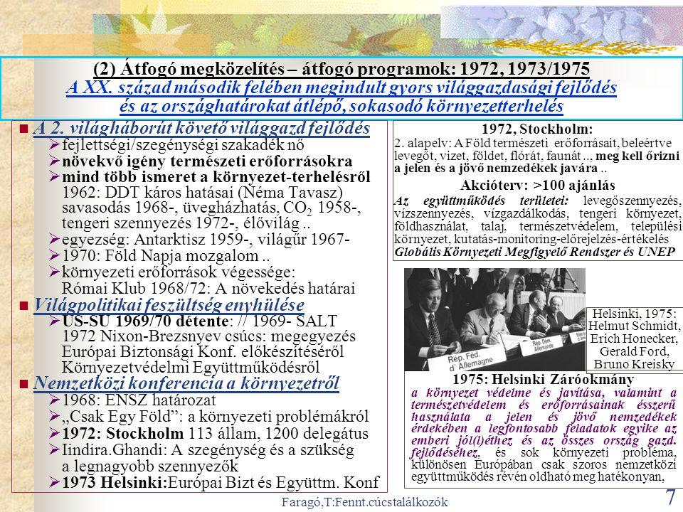 Faragó,T:Fennt.cúcstalálkozók 8 Átfogó megközelítés – átfogó programok: 1992, 1997 Összeegyeztethető-e minden régió további fejlődési igénye a földi környezet eltartó-képességével.