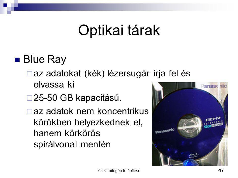 A számítógép felépítése47 Optikai tárak  Blue Ray  az adatokat (kék) lézersugár írja fel és olvassa ki  25-50 GB kapacitású.  az adatok nem koncen