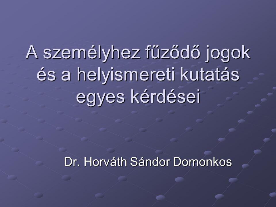 A személyhez fűződő jogok és a helyismereti kutatás egyes kérdései Dr. Horváth Sándor Domonkos