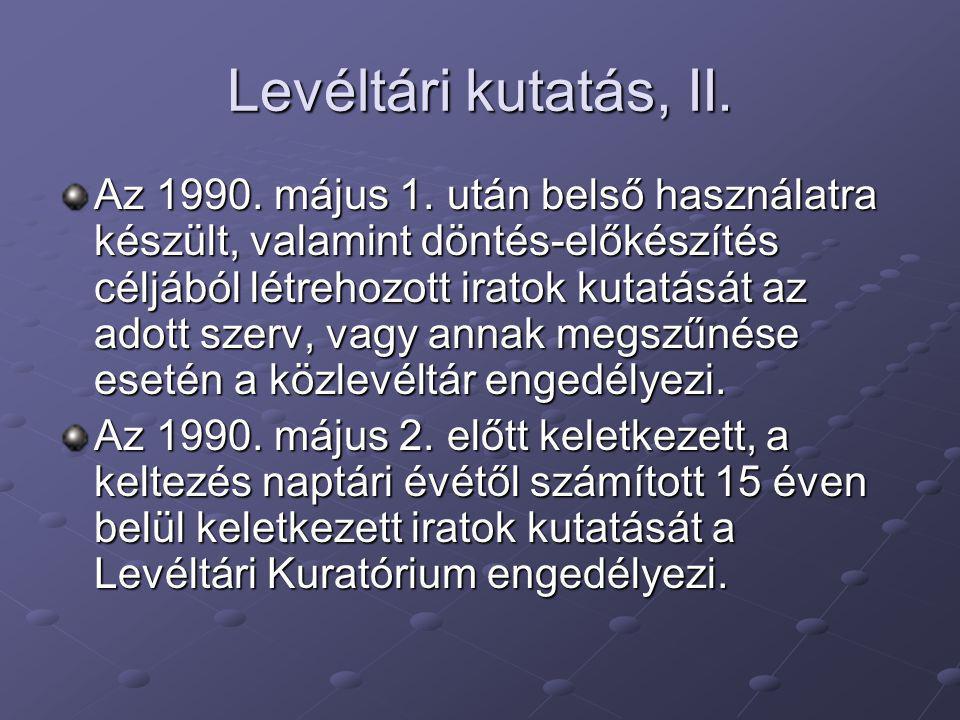 Levéltári kutatás, II. Az 1990. május 1. után belső használatra készült, valamint döntés-előkészítés céljából létrehozott iratok kutatását az adott sz