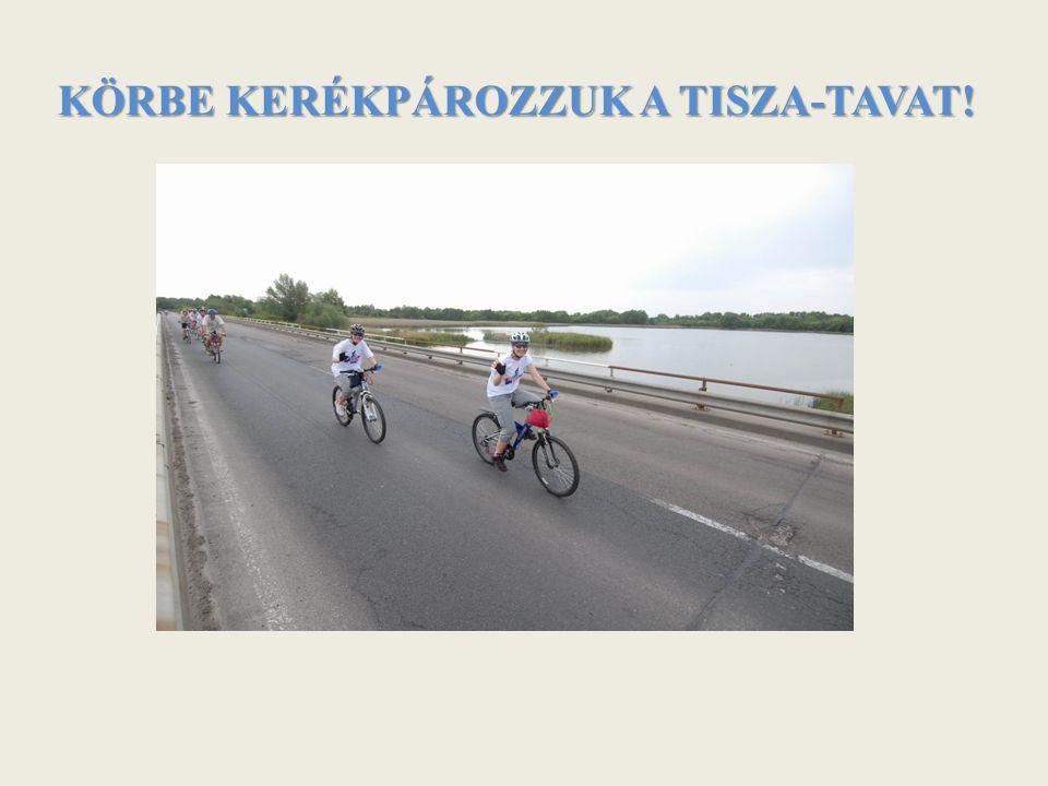 KÖRBE KERÉKPÁROZZUK A TISZA-TAVAT!