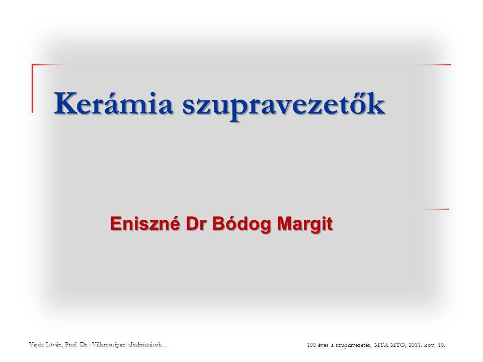 Kerámia szupravezetők Eniszné Dr Bódog Margit Vajda István, Prof.