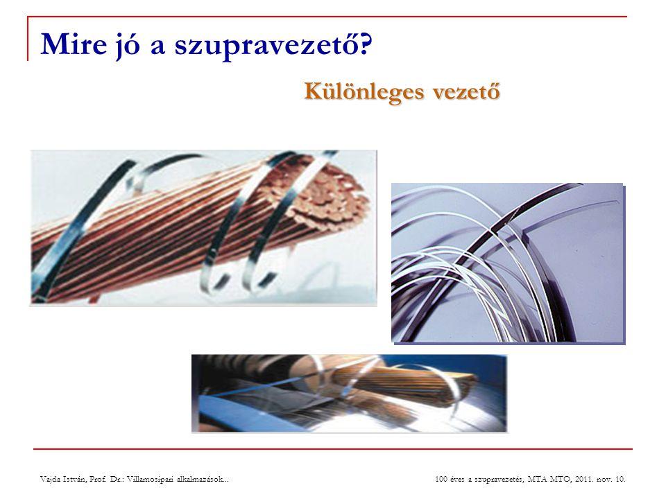 Vajda István, Prof. Dr.: Villamosipari alkalmazások... 100 éves a szupravezetés, MTA MTO, 2011. nov. 10. Mire jó a szupravezető? Különleges vezető