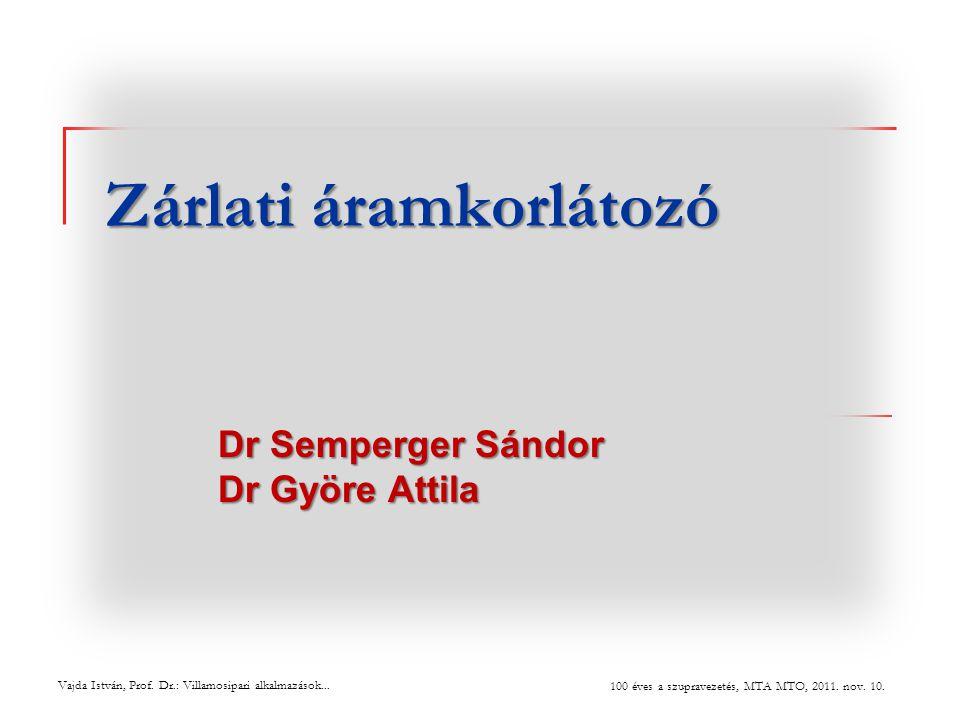 Zárlati áramkorlátozó Dr Semperger Sándor Dr Györe Attila Vajda István, Prof. Dr.: Villamosipari alkalmazások... 100 éves a szupravezetés, MTA MTO, 20