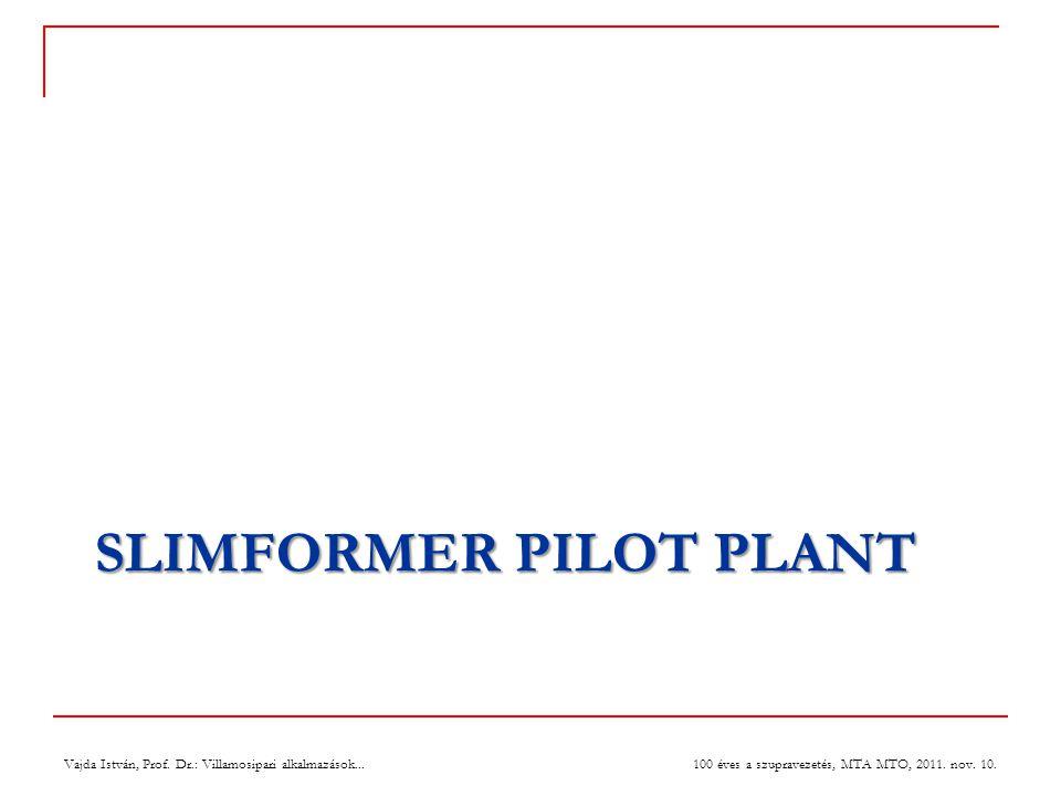 SLIMFORMER PILOT PLANT Vajda István, Prof.Dr.: Villamosipari alkalmazások...
