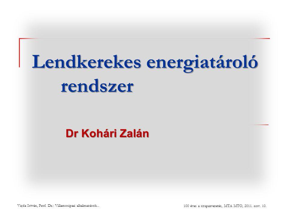 Lendkerekes energiatároló rendszer Dr Kohári Zalán Vajda István, Prof.