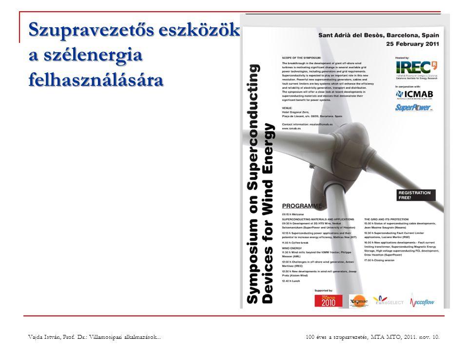 Szupravezetős eszközök a szélenergia felhasználására Vajda István, Prof. Dr.: Villamosipari alkalmazások... 100 éves a szupravezetés, MTA MTO, 2011. n