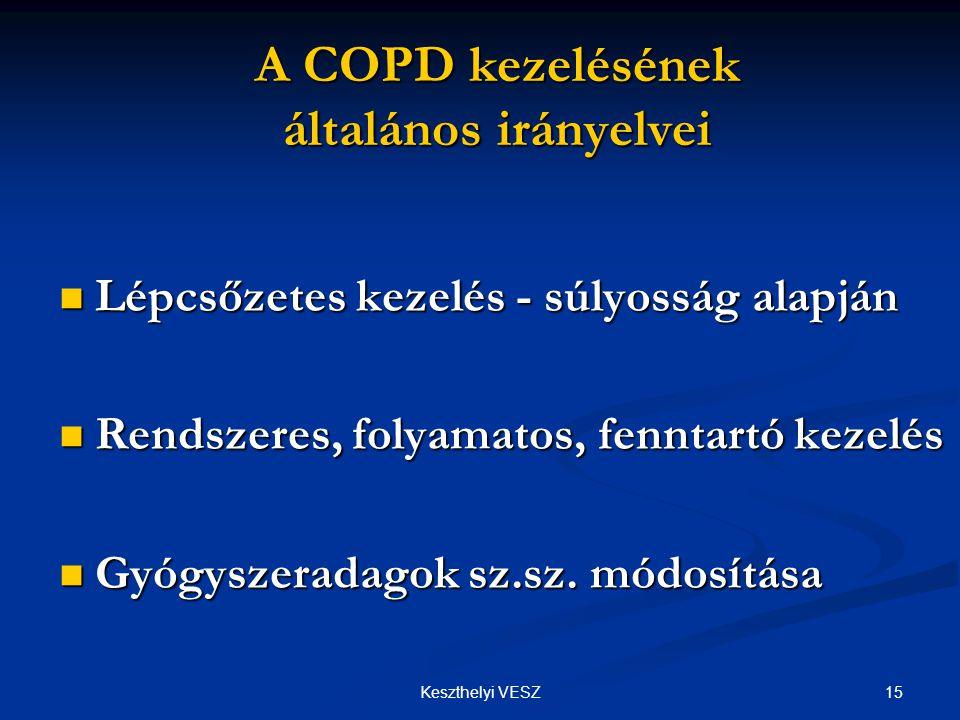 15Keszthelyi VESZ A COPD kezelésének általános irányelvei  Lépcsőzetes kezelés - súlyosság alapján  Rendszeres, folyamatos, fenntartó kezelés  Gyógyszeradagok sz.sz.