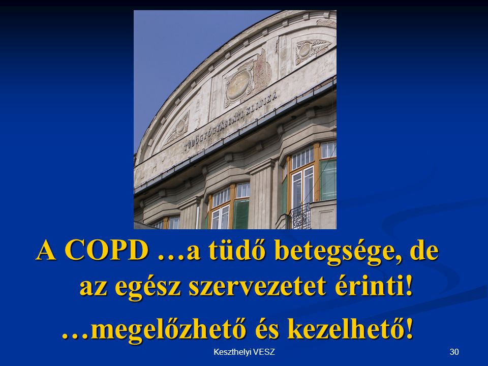 30Keszthelyi VESZ A COPD …a tüdő betegsége, de az egész szervezetet érinti.