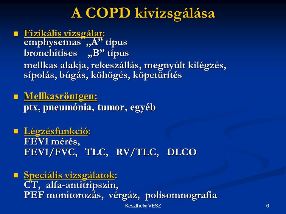 7Keszthelyi VESZ COPD-s betegek A típus: EmphysemásB típus: Bronchitises Blue bloater - kék fújtató köhögés, bő purulens köpet Pink puffer - rózsaszín pöfögő fulladás dominál