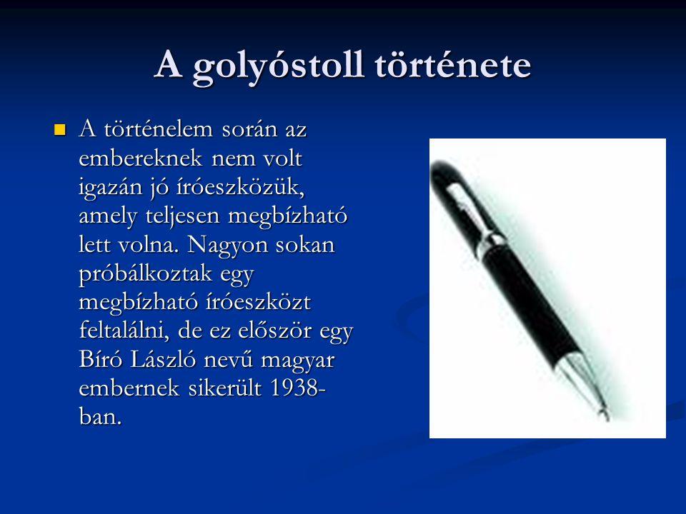A golyóstoll története  A történelem során az embereknek nem volt igazán jó íróeszközük, amely teljesen megbízható lett volna. Nagyon sokan próbálkoz