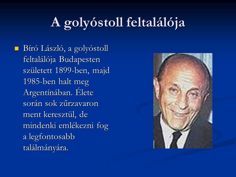 A golyóstoll feltalálója  Bíró László, a golyóstoll feltalálója Budapesten született 1899-ben, majd 1985-ben halt meg Argentínában. Élete során sok z