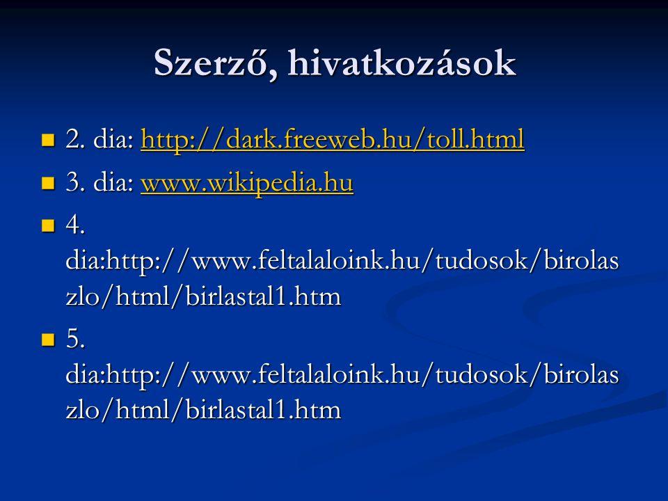 Szerző, hivatkozások  2. dia: http://dark.freeweb.hu/toll.html http://dark.freeweb.hu/toll.html  3. dia: www.wikipedia.hu www.wikipedia.hu  4. dia: