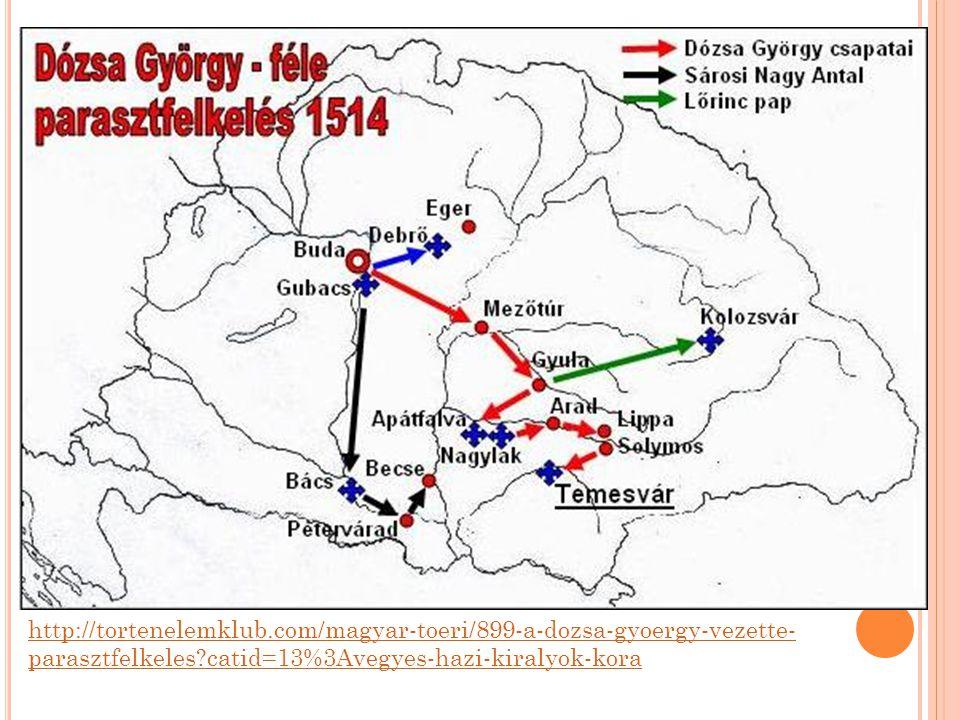 http://tortenelemklub.com/magyar-toeri/899-a-dozsa-gyoergy-vezette- parasztfelkeles?catid=13%3Avegyes-hazi-kiralyok-kora