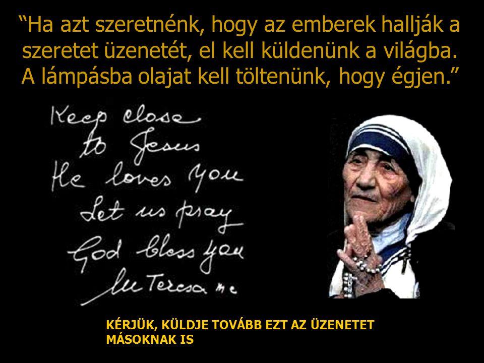 Ha azt szeretnénk, hogy az emberek hallják a szeretet üzenetét, el kell küldenünk a világba.