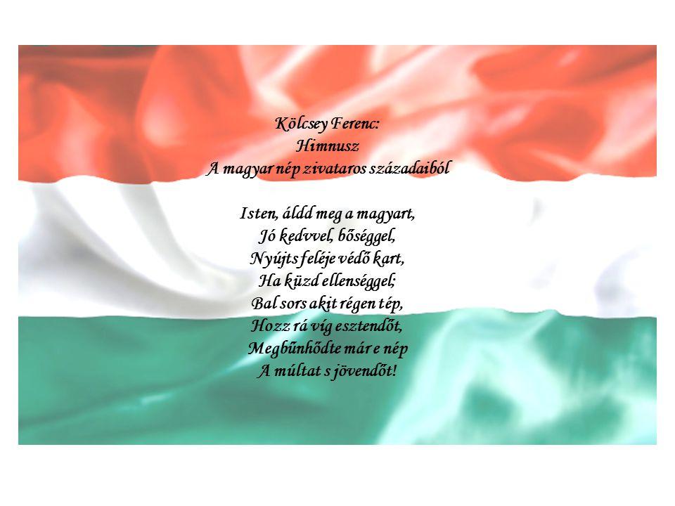 Kölcsey Ferenc: Himnusz A magyar nép zivataros századaiból Isten, áldd meg a magyart, Jó kedvvel, bőséggel, Nyújts feléje védő kart, Ha küzd ellenségg