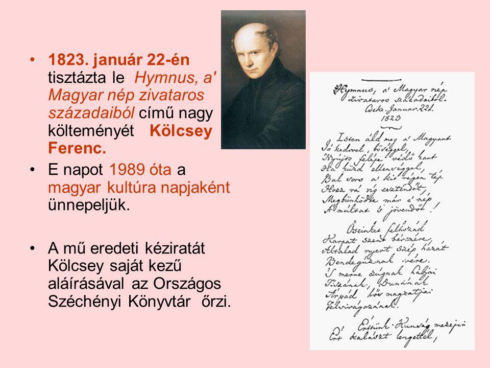 •1•1823. január 22-én tisztázta le Hymnus, a' Magyar nép zivataros századaiból című nagy költeményét Kölcsey Ferenc. •E•E napot 1989 óta a magyar kult
