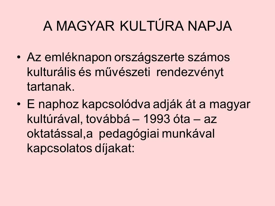 A MAGYAR KULTÚRA NAPJA •A•Az emléknapon országszerte számos kulturális és művészeti rendezvényt tartanak. •E•E naphoz kapcsolódva adják át a magyar ku