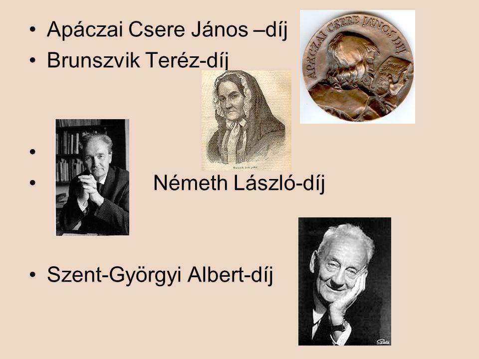•A•Apáczai Csere János –díj •B•Brunszvik Teréz-díj • Németh László-díj •S•Szent-Györgyi Albert-díj