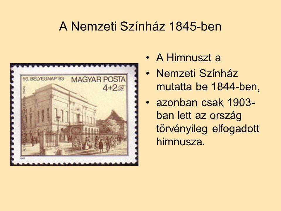 A Nemzeti Színház 1845-ben •A•A Himnuszt a •N•Nemzeti Színház mutatta be 1844-ben, •a•azonban csak 1903- ban lett az ország törvényileg elfogadott him