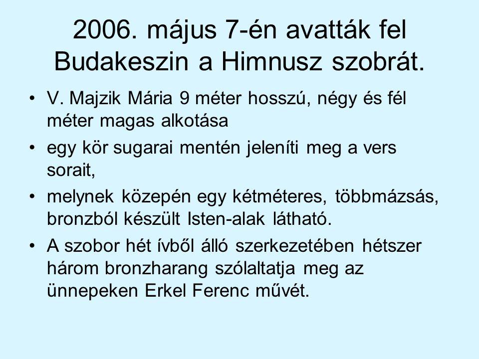 2006. május 7-én avatták fel Budakeszin a Himnusz szobrát. •V•V. Majzik Mária 9 méter hosszú, négy és fél méter magas alkotása •e•egy kör sugarai ment