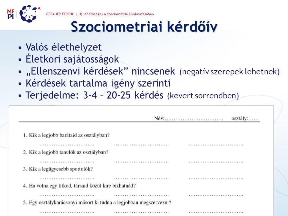 GEBAUER FERENC | Új lehetőségek a szociometria alkalmazásában Alkalmazás kritériumai • 9 éves kor fölött • Állandó összetételű csoport • Teljes létszám • Etikai szempontok (titoktartás!)
