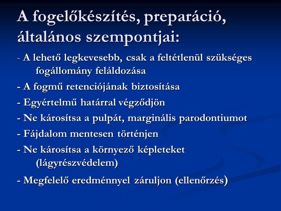 A fogelőkészítés, preparáció, általános szempontjai: - A lehető legkevesebb, csak a feltétlenül szükséges fogállomány feláldozása - A fogmű retenciójá