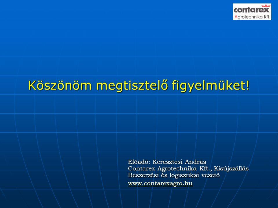 Köszönöm megtisztelő figyelmüket! Előadó: Keresztesi András Contarex Agrotechnika Kft., Kisújszállás Beszerzési és logisztikai vezető www.contarexagro