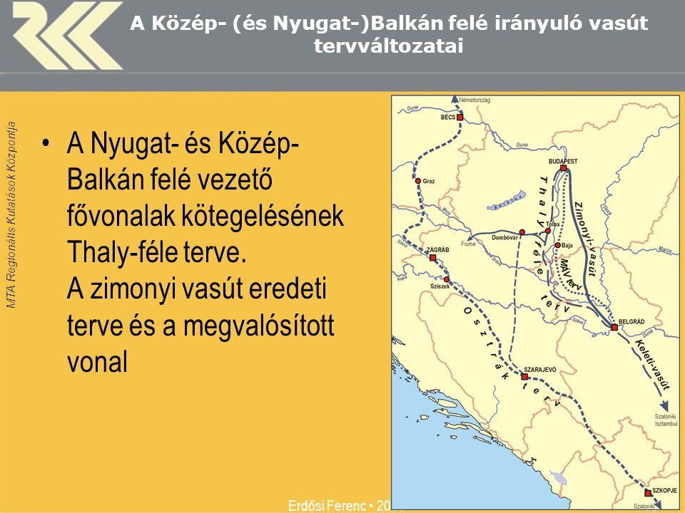 MTA Regionális Kutatások Központja Erdősi Ferenc • 2009 10 A Közép- (és Nyugat-)Balkán felé irányuló vasút tervváltozatai •A Nyugat- és Közép- Balkán