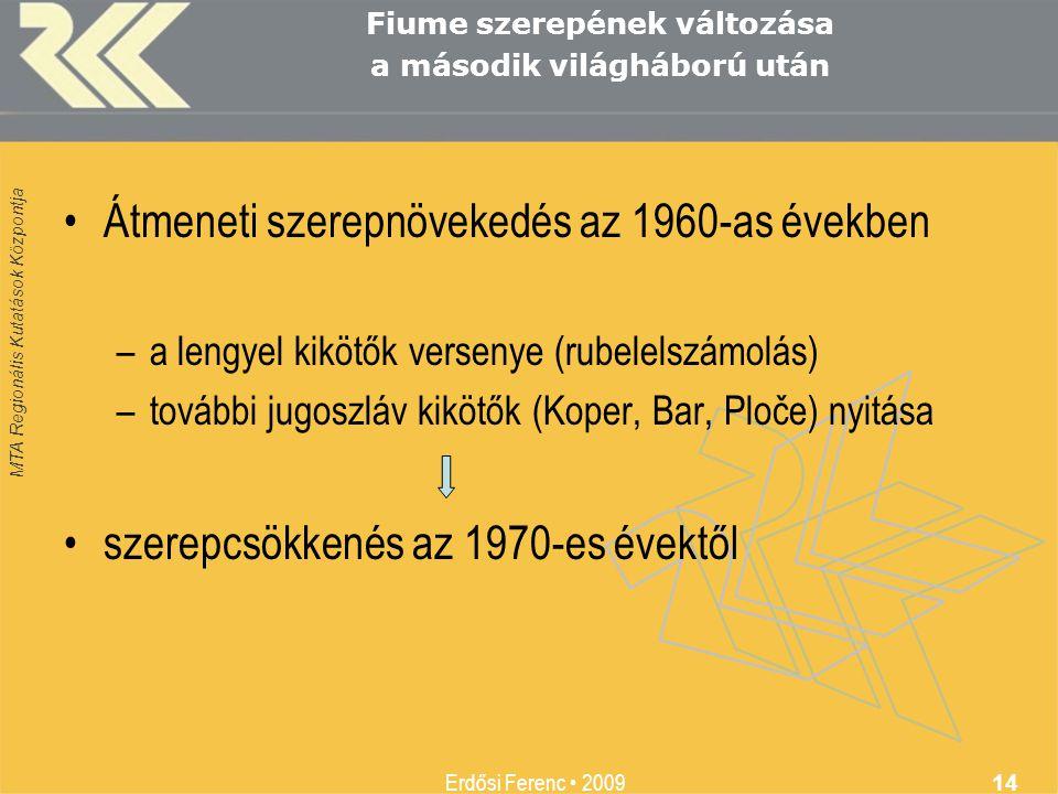 MTA Regionális Kutatások Központja Erdősi Ferenc • 2009 14 Fiume szerepének változása a második világháború után •Átmeneti szerepnövekedés az 1960-as