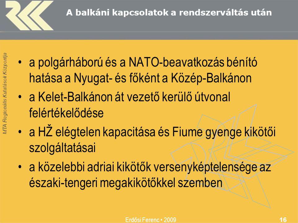 MTA Regionális Kutatások Központja Erdősi Ferenc • 2009 16 A balkáni kapcsolatok a rendszerváltás után •a polgárháború és a NATO-beavatkozás bénító ha