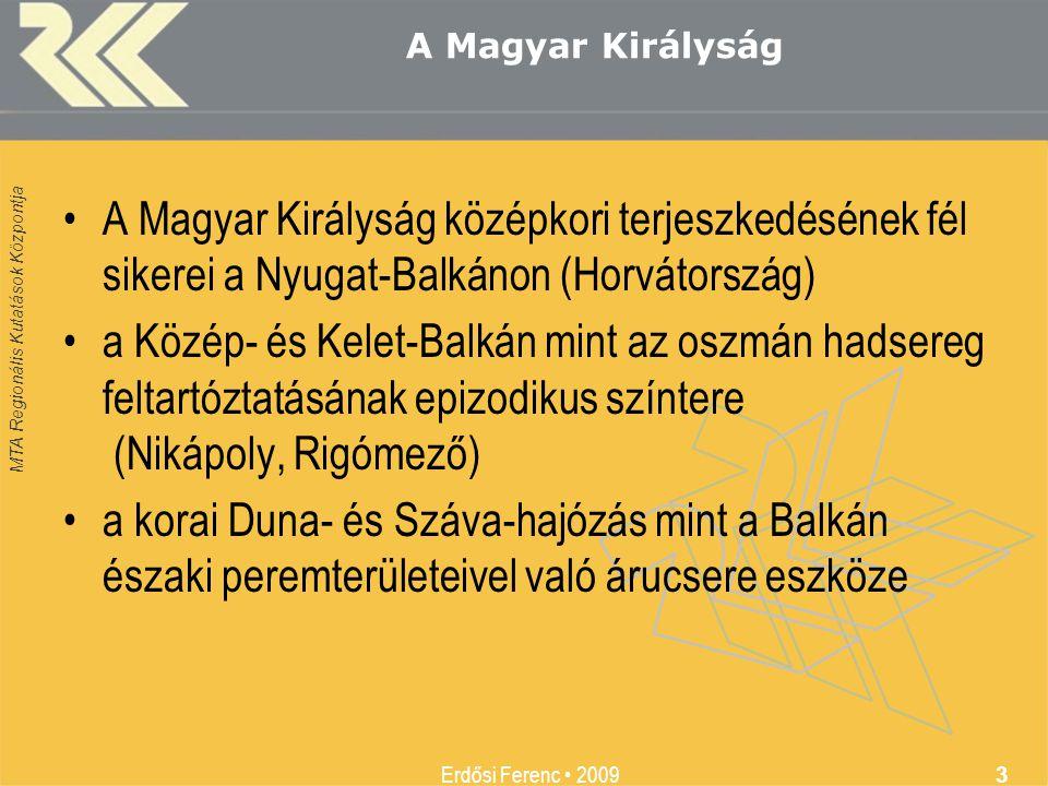 MTA Regionális Kutatások Központja Erdősi Ferenc • 2009 3 A Magyar Királyság •A Magyar Királyság középkori terjeszkedésének fél sikerei a Nyugat-Balká