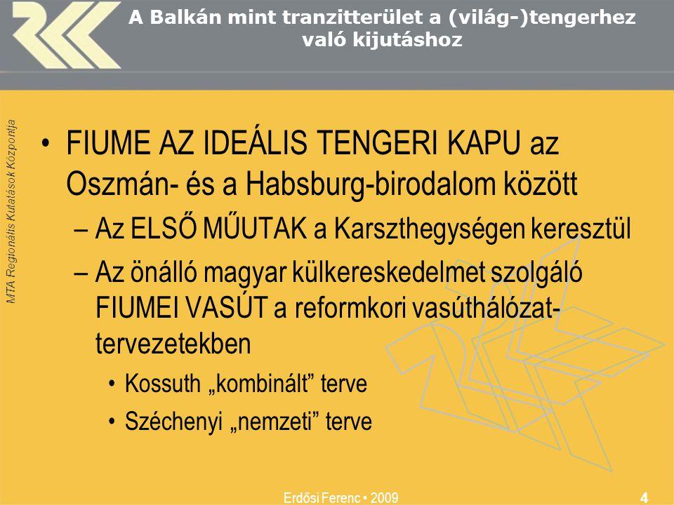 MTA Regionális Kutatások Központja Erdősi Ferenc • 2009 4 A Balkán mint tranzitterület a (világ-)tengerhez való kijutáshoz •FIUME AZ IDEÁLIS TENGERI K
