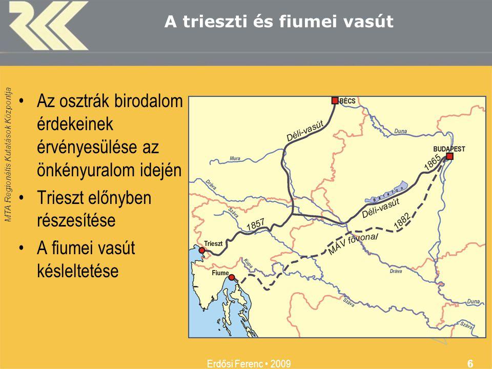 MTA Regionális Kutatások Központja Erdősi Ferenc • 2009 6 •Az osztrák birodalom érdekeinek érvényesülése az önkényuralom idején •Trieszt előnyben rész