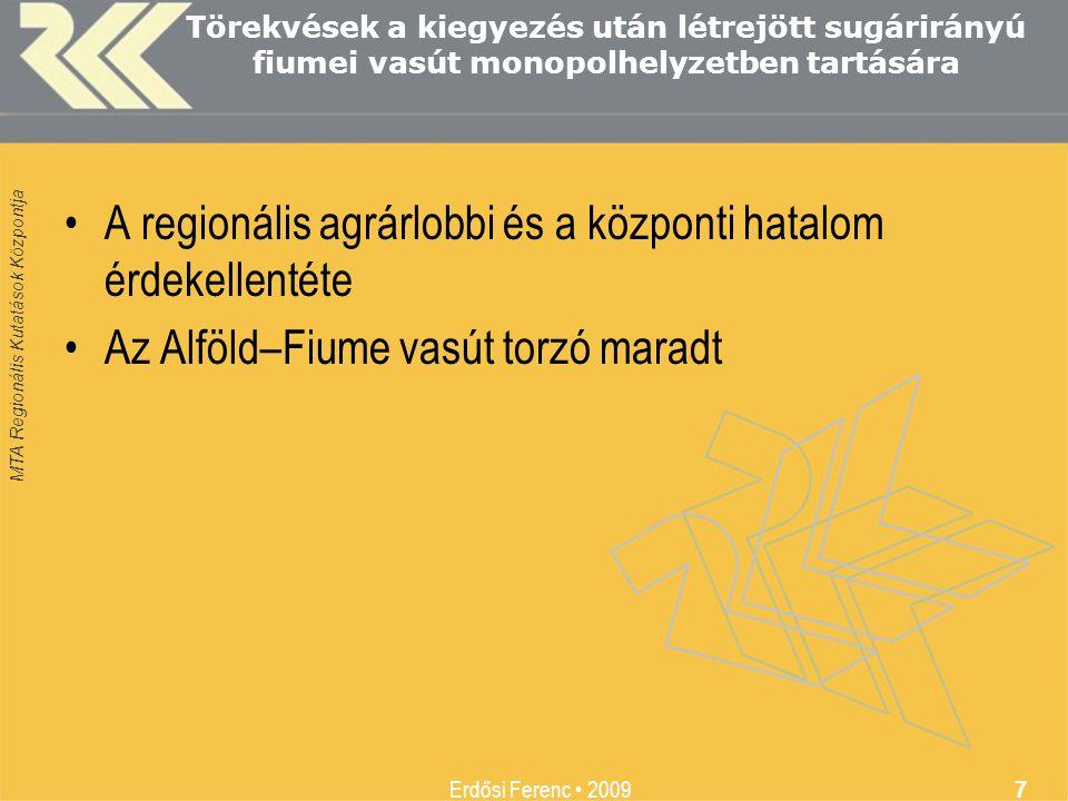 MTA Regionális Kutatások Központja Erdősi Ferenc • 2009 7 Törekvések a kiegyezés után létrejött sugárirányú fiumei vasút monopolhelyzetben tartására •