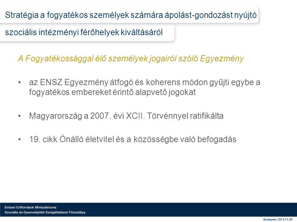 A Fogyatékossággal élő személyek jogairól szóló Egyezmény •az ENSZ Egyezmény átfogó és koherens módon gyűjti egybe a fogyatékos embereket érintő alapvető jogokat •Magyarország a 2007.
