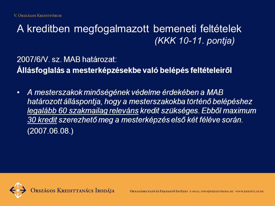 A kreditben megfogalmazott bemeneti feltételek (KKK 10-11. pontja) 2007/6/V. sz. MAB határozat: Állásfoglalás a mesterképzésekbe való belépés feltétel
