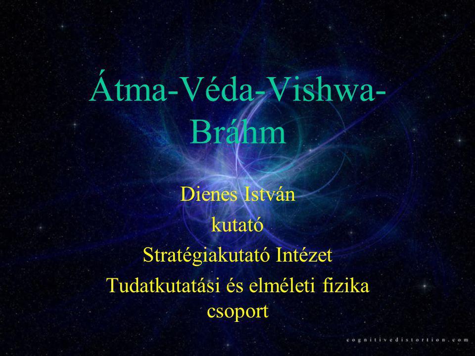 Átma-Véda-Vishwa-Bráhm •Az Átma mint nem-változó, tiszta tudatosság, képes felfogni a nem-változó objektív minőségeket, a tiszta tudást, a Védát, amit önnön aktivitásaként észlel – Egységtudat élmény.