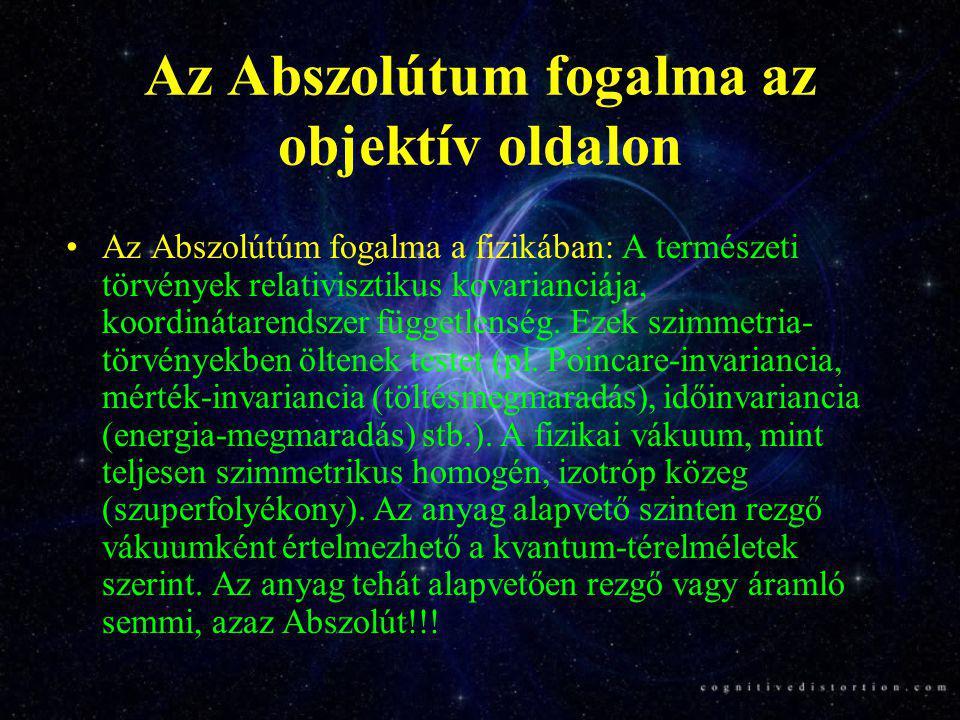 Az Abszolútum fogalma az objektív oldalon •Az Abszolútúm fogalma a fizikában: A természeti törvények relativisztikus kovarianciája, koordinátarendszer