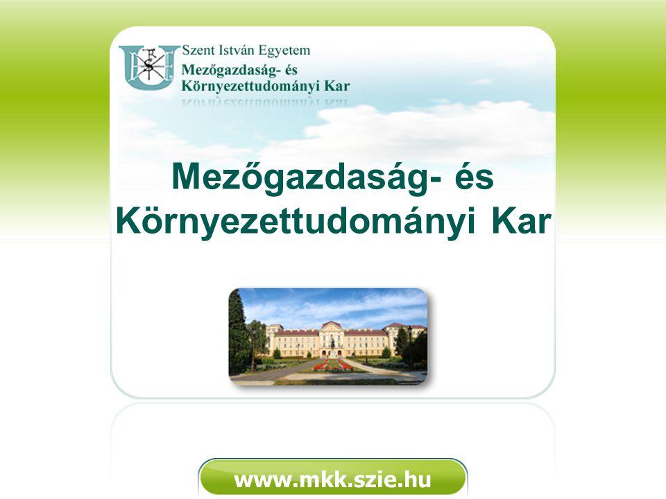 www.mkk.szie.hu Mezőgazdaság- és Környezettudományi Kar