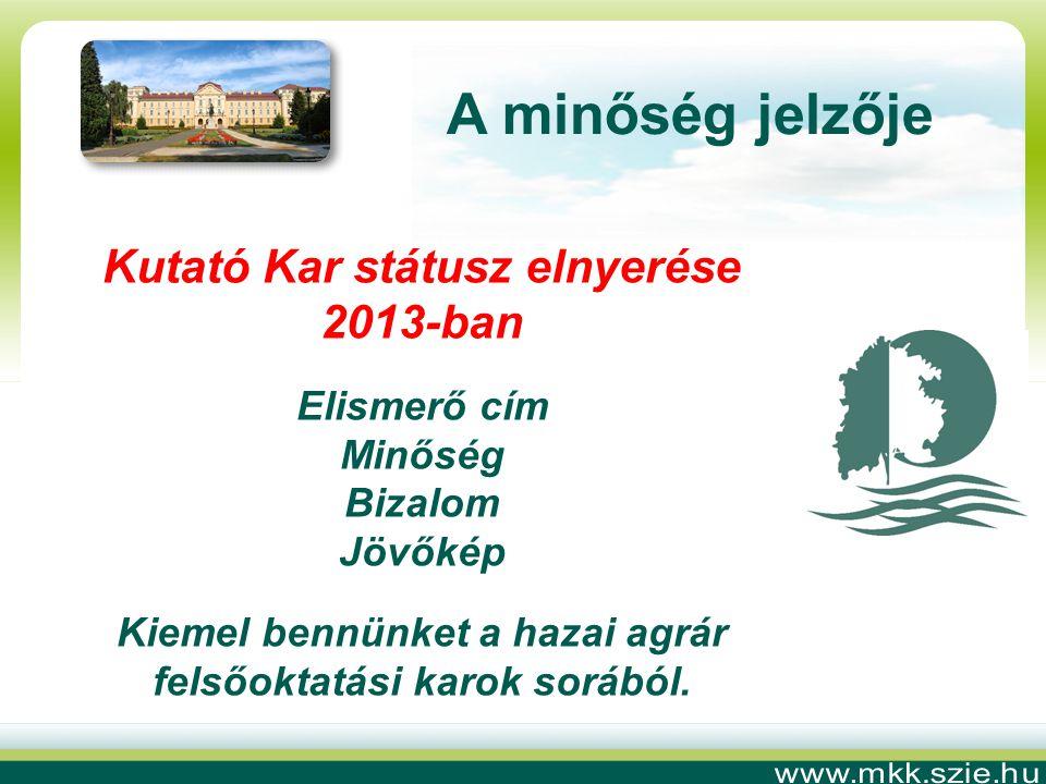 Kutató Kar státusz elnyerése 2013-ban Elismerő cím Minőség Bizalom Jövőkép Kiemel bennünket a hazai agrár felsőoktatási karok sorából.