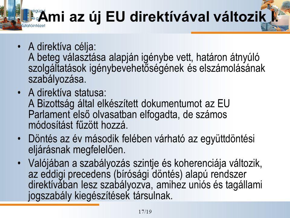 17/19 Ami az új EU direktívával változik I. •A direktíva célja: A beteg választása alapján igénybe vett, határon átnyúló szolgáltatások igénybevehetős