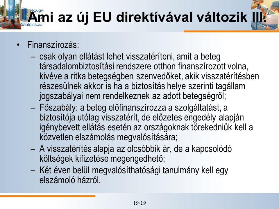 19/19 Ami az új EU direktívával változik III. •Finanszírozás: –csak olyan ellátást lehet visszatéríteni, amit a beteg társadalombiztosítási rendszere