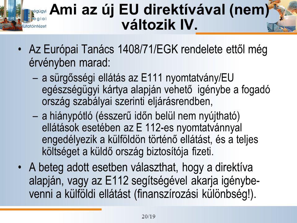 20/19 Ami az új EU direktívával (nem) változik IV. •Az Európai Tanács 1408/71/EGK rendelete ettől még érvényben marad: –a sürgősségi ellátás az E111 n