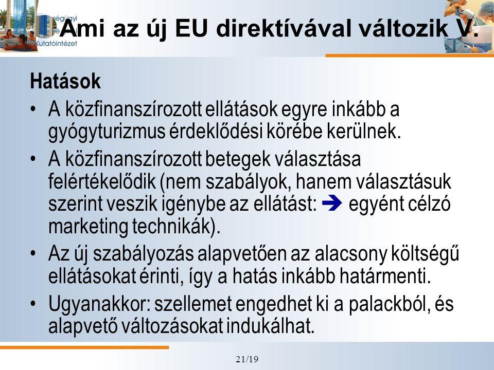 21/19 Ami az új EU direktívával változik V. Hatások •A közfinanszírozott ellátások egyre inkább a gyógyturizmus érdeklődési körébe kerülnek. •A közfin