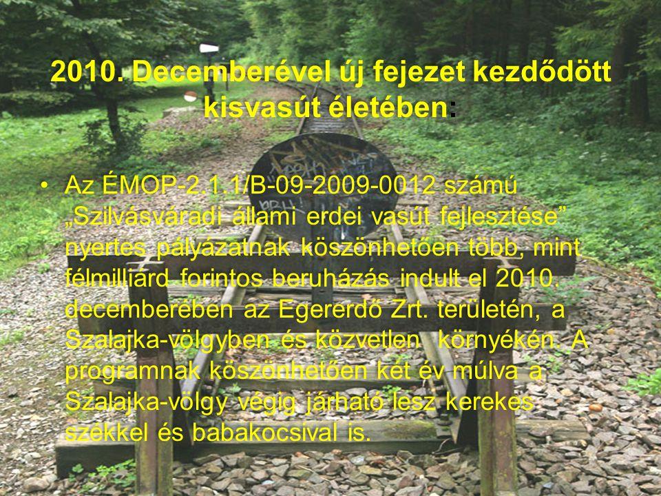 """2010. Decemberével új fejezet kezdődött kisvasút életében: •Az ÉMOP-2.1.1/B-09-2009-0012 számú """"Szilvásváradi állami erdei vasút fejlesztése"""" nyertes"""