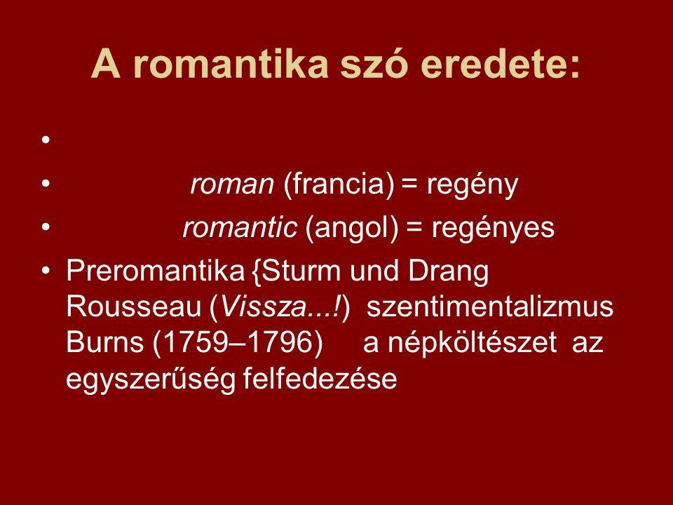 A romantika szó eredete: • • roman (francia) = regény • romantic (angol) = regényes •Preromantika {Sturm und Drang Rousseau (Vissza...!) szentimentali